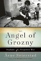 The angel of Grozny : orphans of a forgotten war