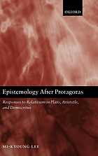 Epistemology after Protagoras : responses to relativism in Plato, Aristotle, and Democritus