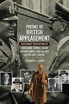 Prisms of British appeasement : revisionist reputations of John Simon, Samuel Hoare, Anthony Eden, Lord Halifax, Alfred Duff Cooper
