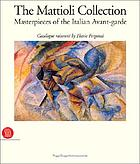 The Mattioli Collection : masterpieces of the Italian avant-garde