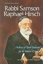 Rabbi Samson Raphael Hirsch : architect of Torah Judaism for the modern world