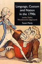 Language, custom, and nation in the 1790s : Locke, Tooke, Wordsworth, Edgeworth
