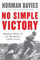No simple victory : World War II in Europe, 1939-1945