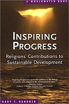 Inspiring progress : religions' contributions to sustainable development