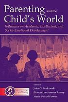 Parenting and the child's world : influences on academic, intellectual, and social-emotional development