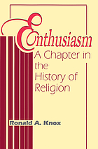 Enthusiasm; a chapter in the history of religion, with special reference to the XVII and XVIII centuries