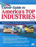 Career guide to America's top industries essential data on job opportunities in over 40 industries