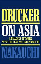 Drucker on Asia : a dialogue between Peter Drucker and Isao Nakauchi