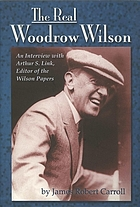 The real Woodrow Wilson : an interview with Arthur S. Link, ed. of the Wilson papers