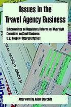 Issues in the travel agency business : hearing before the Subcommittee on Regulatory Reform and Oversight of the Committee on Small Business, House of Representatives, One Hundred Seventh Congress, second session, Washington, DC, May 2, 2002