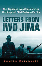 Letters from Iwo Jima : the Japanese eyewitness stories that inspired Clint Eastwood's film