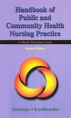 Handbook of public and community health nursing practice : a health promotion guide