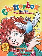 Chatterbox : the bird who wore glasses