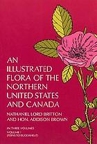 An illustrated flora of the northern United States and Canada : from Newfoundland to the parallel of the southern boundary of Virginia, and from the Atlantic Ocean westward to the 102d meridian