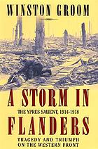 A storm in Flanders : the Ypres salient, 1914-1918 : tragedy and triumph on the Western Front
