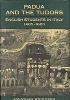 Padua and the Tudor : english students in Italy, 1485-1603