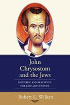 John Chrysostom and the Jews : rhetoric and reality in the late 4th century