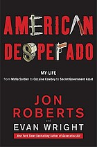 American desperado : my life-- from mafia soldier to cocaine cowboy to secret government asset