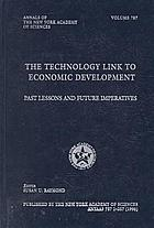 The technology link to economic development : past lessons and future imperatives