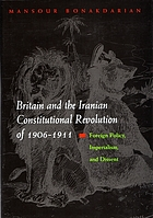 Britain and the Iranian constitutional revolution of 1906-1911 : foreign policy, imperialism, and dissent
