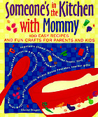Someone's in the kitchen with mommy : more than 100 easy recipes and fun crafts for parents and kids