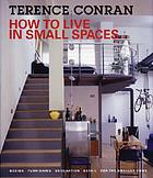 How to live in small spaces : design, furnishing, decoration, detail for the smaller home