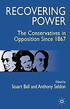 Recovering power : the Conservatives in opposition since 1867