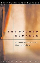 The sacred romance : drawing closer to the heart of God