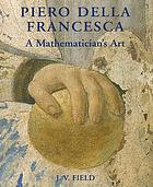 Piero Della Francesca : a mathematician's art