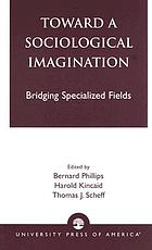 Toward a sociological imagination : bridging specialized fields