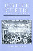 Justice Curtis in the Civil War era : at the crossroads of American constitutionalism