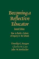 Becoming a reflective educator : how to build a culture of inquiry in the schools