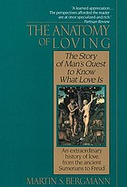 The anatomy of loving : the story of man's quest to know what love is
