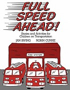Full speed ahead : stories and activities for children on transportation