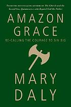 Amazon grace : Re-calling the courage to sin big