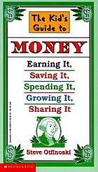 The kids guide to money : earning it, saving it, spending it, growing it, sharing it