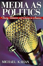 Media as politics : theory, behavior, and change in America