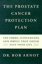 The prostate cancer protection plan : the powerful foods, supplements, and drugs that could save your life