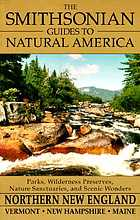 The Smithsonian guides to natural AmericaNorthern New England : Vermont, New Hampshire, and Maine