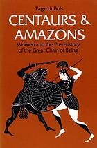 Centaurs and amazons : women and the pre-history of the great chain of being