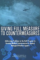 Giving full measure to countermeasures : addressing problems in the DOD program to develop medical countermeasures against biological warfare agents