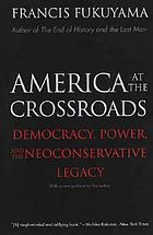 America at the crossroads : democracy, power, and the neoconservative legacy