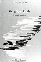 The gift of kinds : the good in abundance : an ethic of the Earth