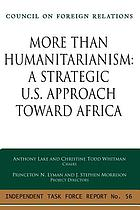 More than humanitarianism : a strategic U.S. approach toward Africa : report of an independent task force