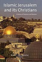 Islamic Jerusalem and its Christians : a history of tolerance and tensions