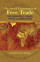 The social construction of free trade : the European Union, NAFTA, and MERCOSUR