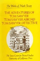 The adventures of Tom Sawyer ; Tom Sawyer abroad : Tom Sawyer, detectiveThe works of Mark TwainThe works of Mark Twain