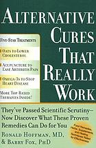 Alternative cures that really work : for the savvy health consumer-a must-have guide to more than 100 food remedies, herbs, supplements, and healing techniques