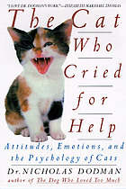 The cat who cried for help : attitudes, emotions, and the psychology of cats