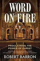 Word on fire : proclaiming the power of Christ